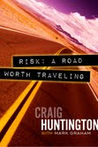 Risk: A Road Worth Traveling – collaboration with Craig Huntington and Mark Graham Communications